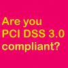 Are you PCI DSS 3.0 compliant?